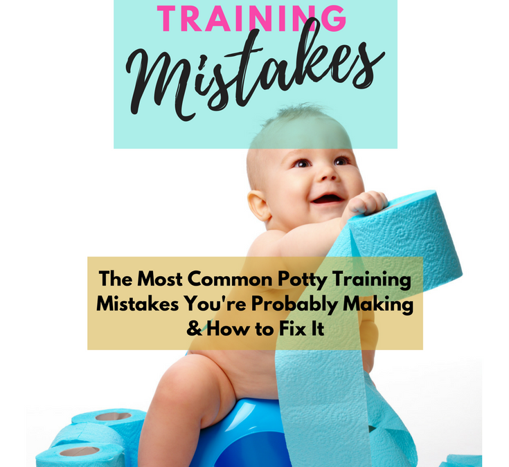The 6 Most Common Potty Training Mistakes You're Probably Making & How to Fix It
