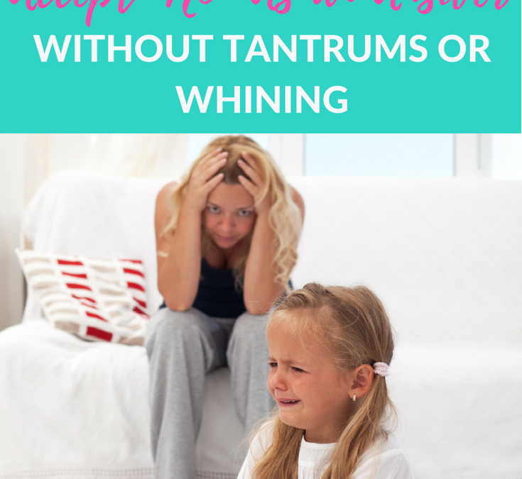 "How to Teach Your Child to Accept ""No"" As An Answer Without Tantrums or Whining"